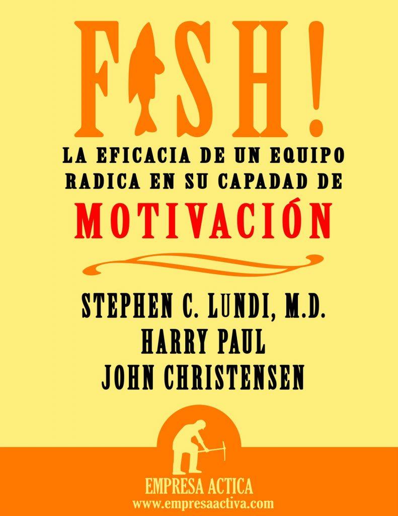 Fish: La eficacia de un equipo radica en su capacidad de motivación